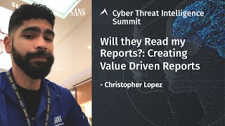 Will they Read my Reports? - Creating Value Driven Reports | Christopher Lopez | SANS CTI Summit