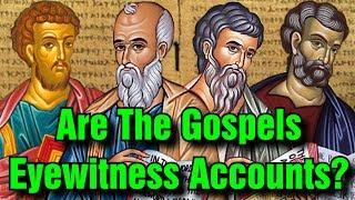 Are The Gospels Eyewitness Accounts?