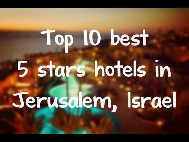 Top 10 best 5 stars hotels in Jerusalem, Israel sorted by Rating Guests