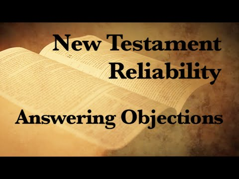 7. The Reliability of the New Testament (Answering Objections)
