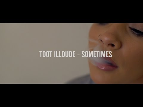 Tdot Illdude - Sometimes (Official Music Video)