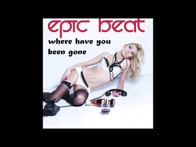 Epic Beat   Where Have You Been Gone Radio Mix