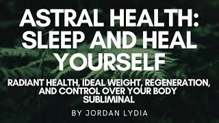 Subliminal: Astral Health: Sleep and Heal Yourself: Radiant Health, Ideal Weight, Healing