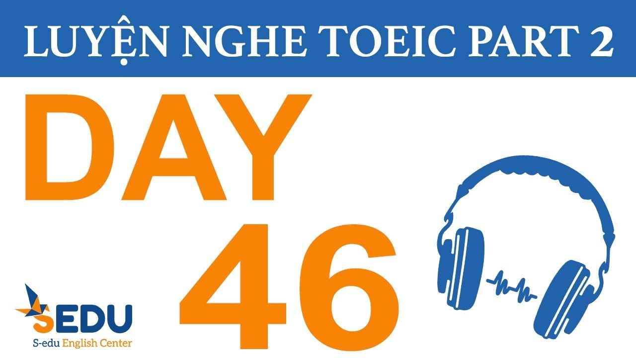 Luyện nghe TOEIC Part 2 – DAY 46