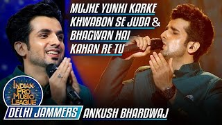 Ankush Bhardwaj Beautiful Performance on Mujhe Yunhi Karke Khwabon Se Juda, Indian Pro Music League
