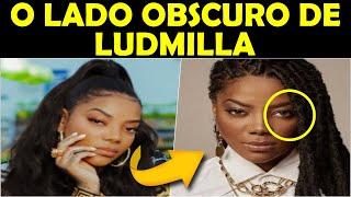 😰 O LADO OBSCURO DE LUDMILLA...