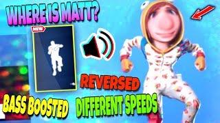 Fortnite WHERE IS MATT EMOTE (Bass Boosted, Reversed, Different Speeds) Season 10