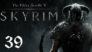 "Skyrim Walkthrough - Part 39 ""I'M BAD"" (Let's Play, Playthrough)"
