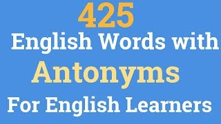 English Word with Antonyms for English Learner || 425 Antonyms Used in English Conversation