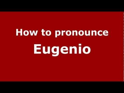 How to Pronounce Eugenio - PronounceNames.com