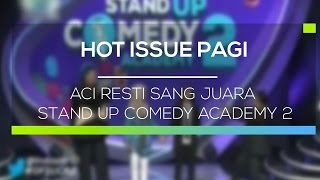 aci resti sang juara stand up comedy academy 2 hot issue pagi