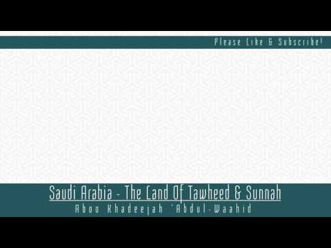 Saudi Arabia - The Land Of Tawheed & Sunnah | Abu Khadeejah Abdul Wahid