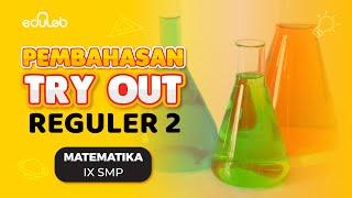 Pembahasan Try Out Reguler 2 : Matematika (IX SMP)