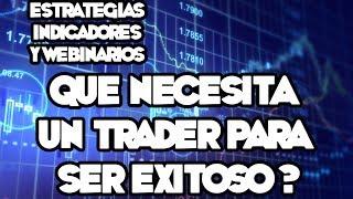 Webinarios y Estrategias de FOREX - Qué Necesita Un Trader Para Ser Exitoso