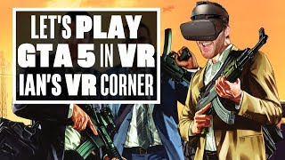 Playing GTA 5 In R.E.A.L. VR Is Unbelievably Cool! - Ian's VR Corner