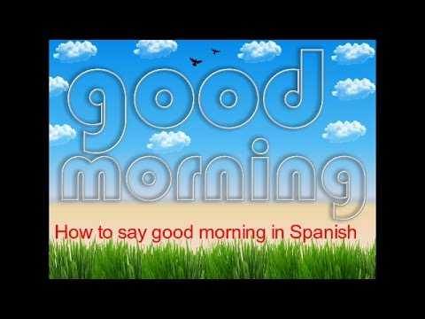 Good morning how to greet someone in spanish part 4 youtube m4hsunfo