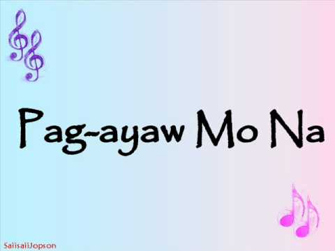 Pag-ayaw Mo Na - Yeng Constantino