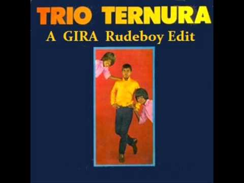 Trio Ternura - A Gira (Rudeboy Edit)
