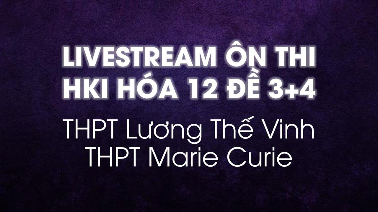 Livestream ôn thi HKI lớp 12 đề 3+4
