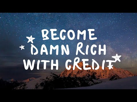 Become Damn RICH With Credits - While Cash Is King Credit Is QUEEN