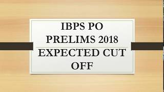 IBPS PO PRELIMS 2018 EXPECTED CUT OFF AND EXAM ANALYSIS!!!