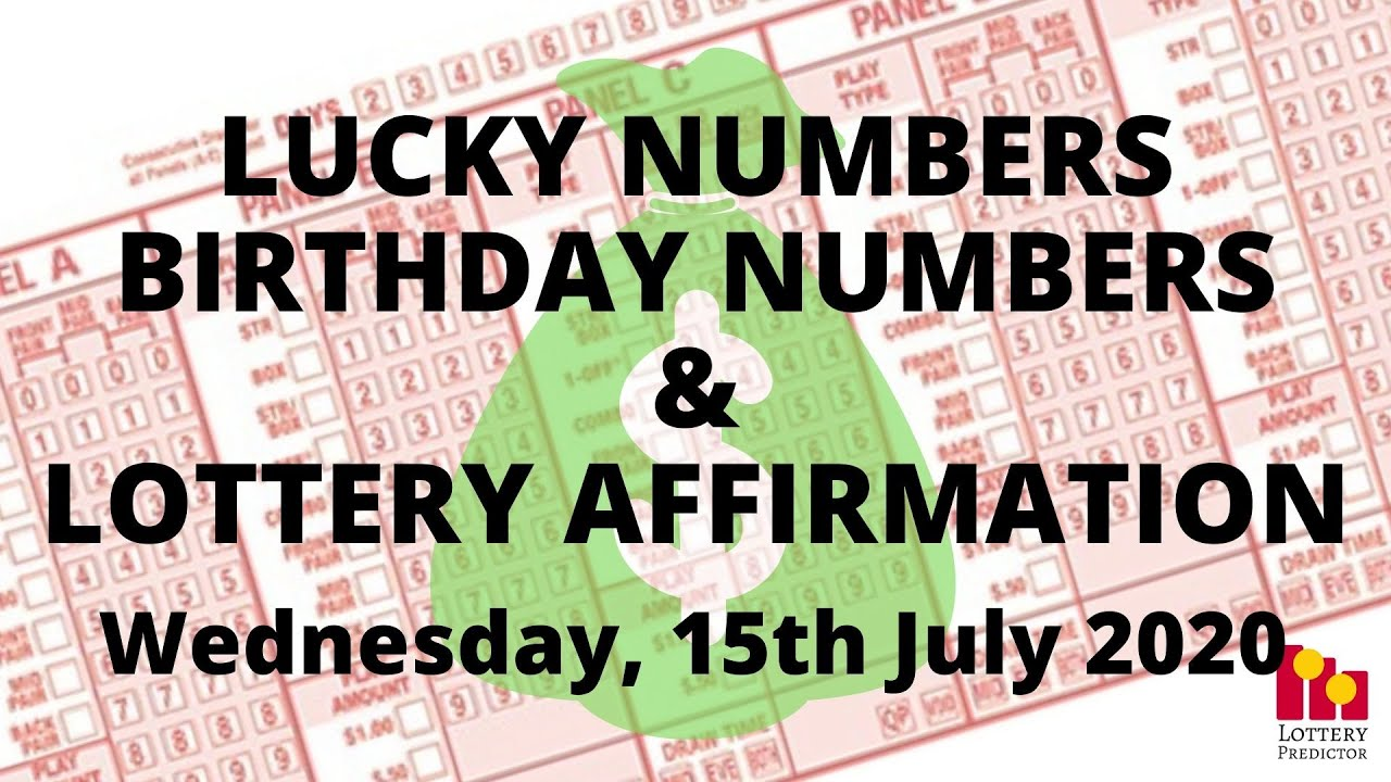 Lottery Lucky Numbers, Birthday Numbers & Lottery Affirmation- July 15th 2020