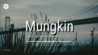 Mungkin - Melly Goeslaw | Michela Thea Cover [ Lirik ] MP3