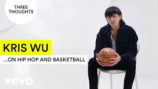 Kris Wu - Three Thoughts on Hip Hop and Basketball