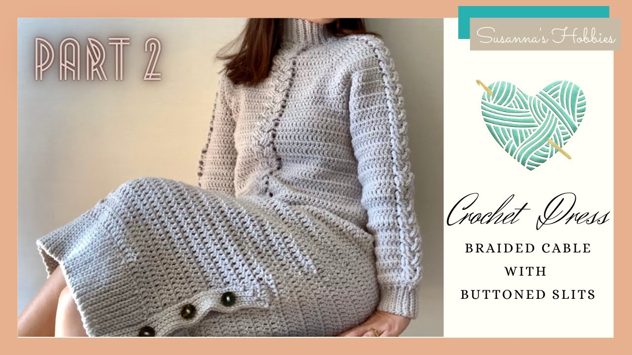 Crochet Seamless Dress Tutorial Part 2 of 2 : Easy Top Down Braided Cabled Dress | On request |