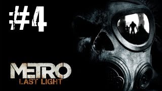 Metro Last Light Gameplay Walkthrough - Part 4 (HD) [PC]