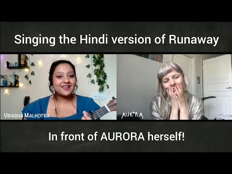 I sang the Hindi version of Runaway for AURORA herself! (chit-chat & fangirling)