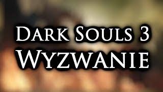 Dark Souls 3: Wyzwanie - ZAPOWIEDŹ SERII