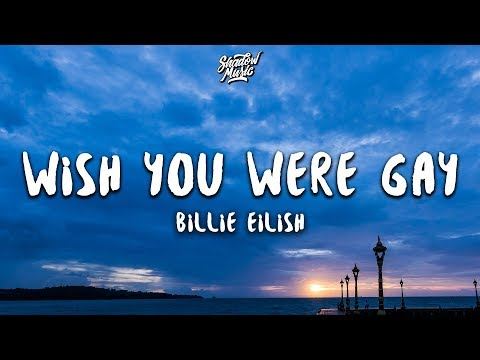 Billie Eilish - wish you were gay (Lyrics)