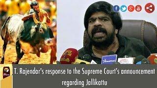 T. Rajendar's response to the Supreme Court's announcement regarding Jallikattu