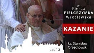 """39. Piesza Pielgrzymka Wrocławska - homilia - ks Stanisław """"Orzech"""" Orzechowski 04.08.2019"""