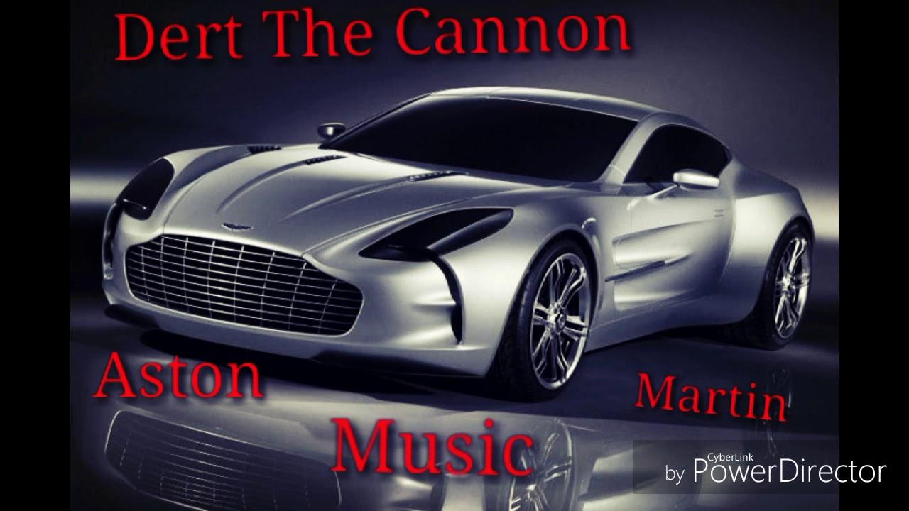 aston martin music - dert the cannon - youtube