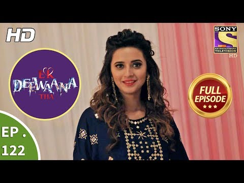 Ek Deewaana Tha - Ep 122 - Full Episode - 10th  April, 2018