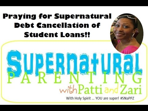 Praying for Supernatural Debt Cancellation of Student Loans!! - SNaPPZ