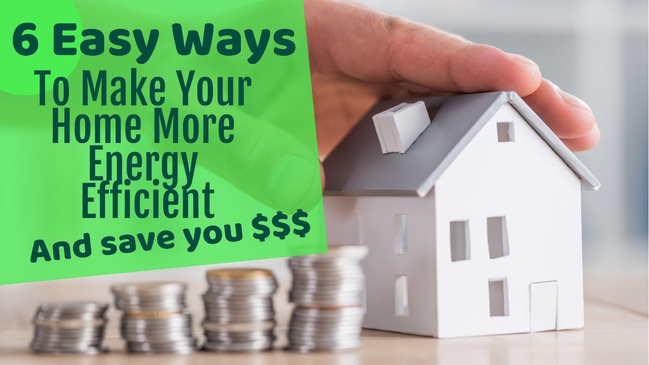Easy Ways To Make Your Home More Energy Efficient You