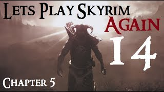 Let's Play Skyrim Again : Chapter 5 Ep 14