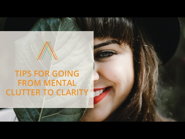 Tips for Going from Mental Clutter to Clarity