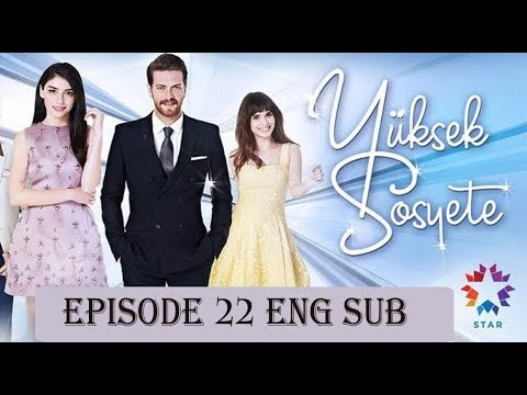 High Society (Yuksek sosyete) Episode 22 English Sub