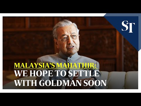 Malaysia's Mahathir: We hope to settle with Goldman soon