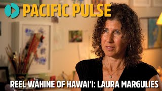 Pacific Pulse Season 302 - Reel Wāhine of Hawaiʻi: Laura Margulies