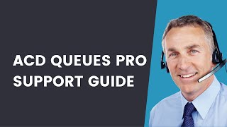 HOW TO: ACD QUEUES PRO SUPPORT GUIDE