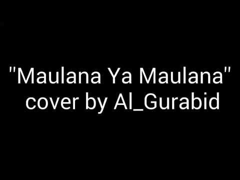 Maulana Ya Maulana (cover by Al_Gurabid)
