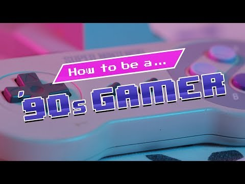How to be a 90's Gamer