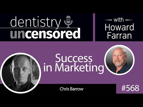 568 Success in Marketing with Chris Barrow : Dentistry Uncensored with Howard Farran