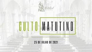 Culto Matutino | Igreja Presbiteriana do Rio | 25.07.2021