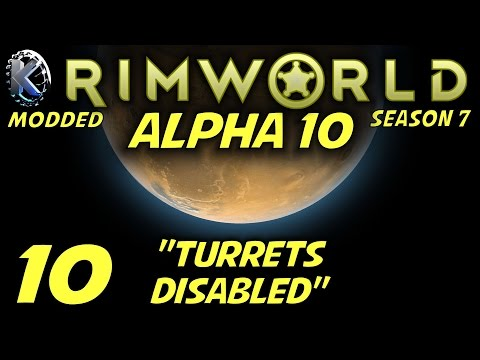 """Rimworld Alpha 10 Modded Gameplay / Let's Play (S-7) -Ep. 10- """"Turrets Disabled"""""""
